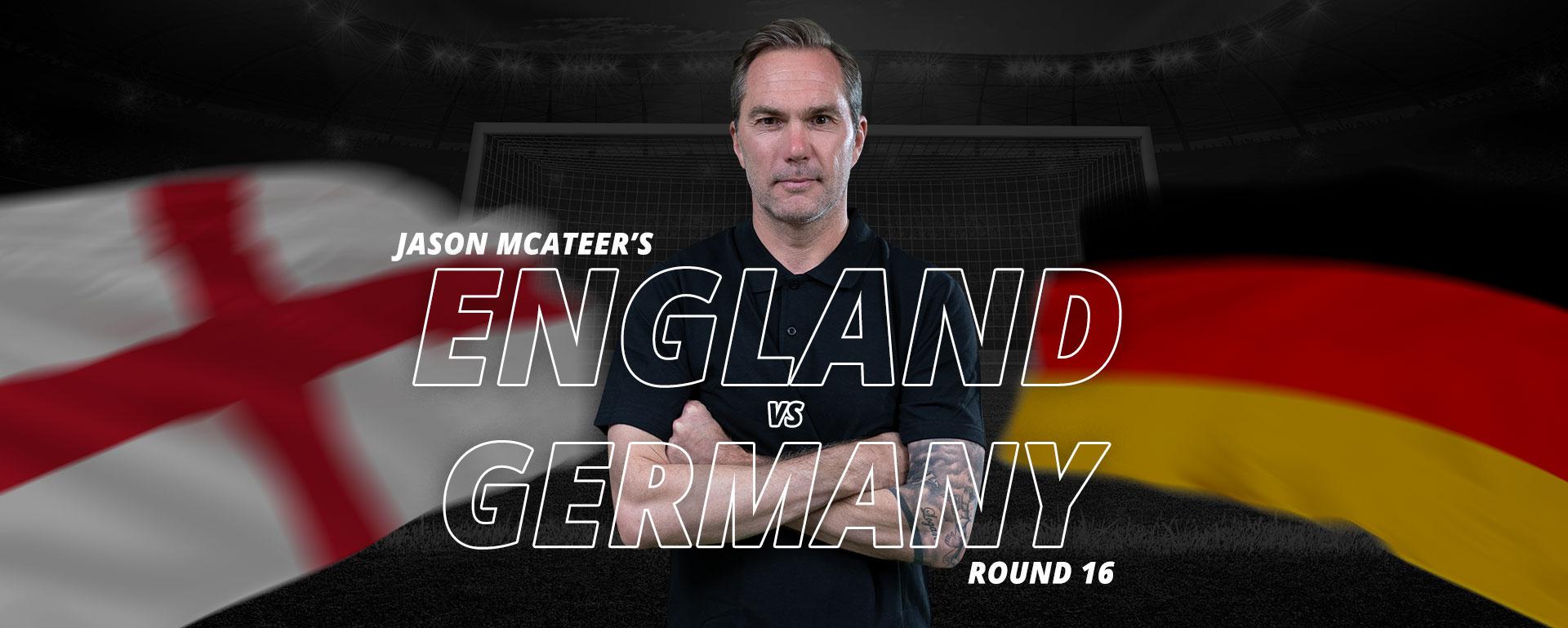 JASON MCATEER'S GERMANY VS ENGLAND PREVIEW