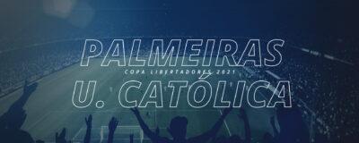 Palmeiras x Universidad Católica – Copa Libertadores 2021
