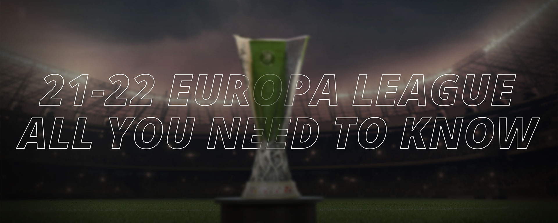 EUROPA LEAGUE: ALL YOU NEED TO KNOW