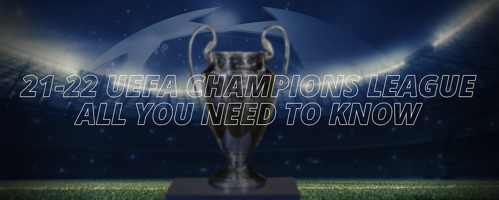 UEFA CHAMPIONS LEAGUE: ALL YOU NEED TO KNOW