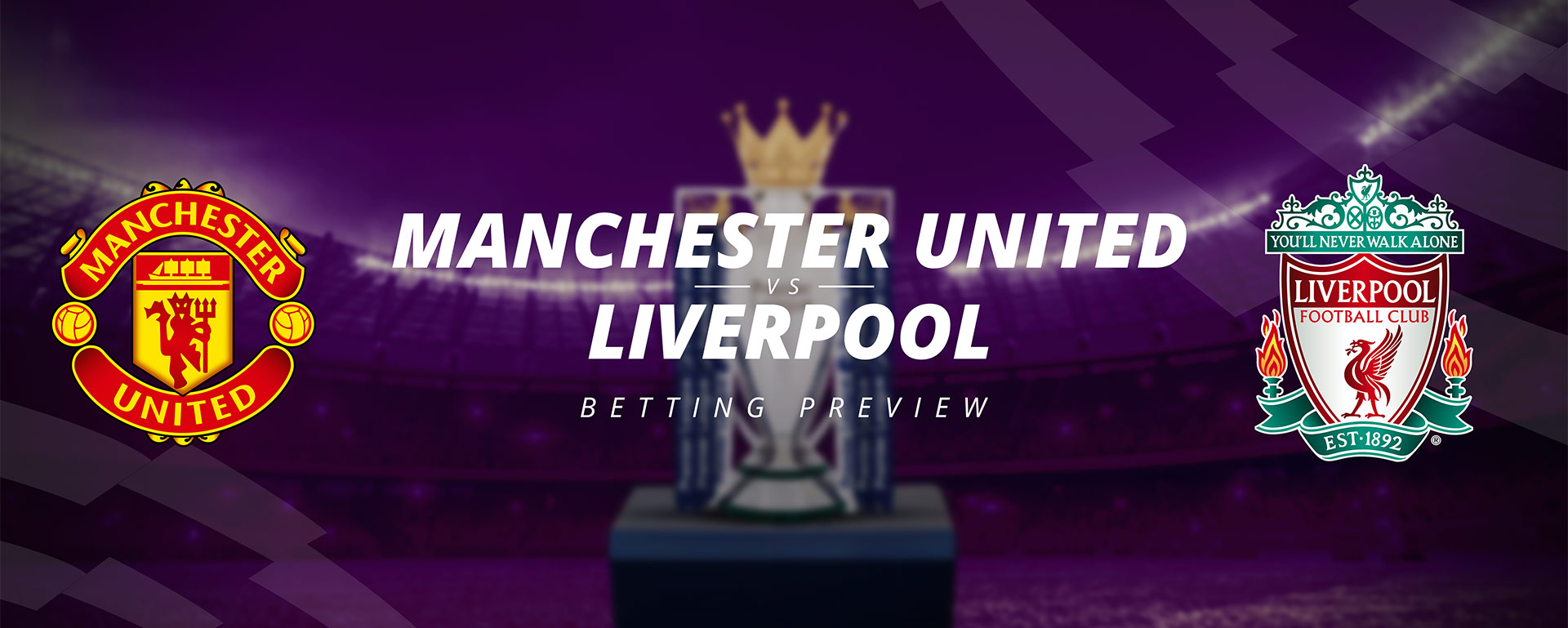 MANCHESTER UNITED VS LIVERPOOL: BETTING PREVIEW